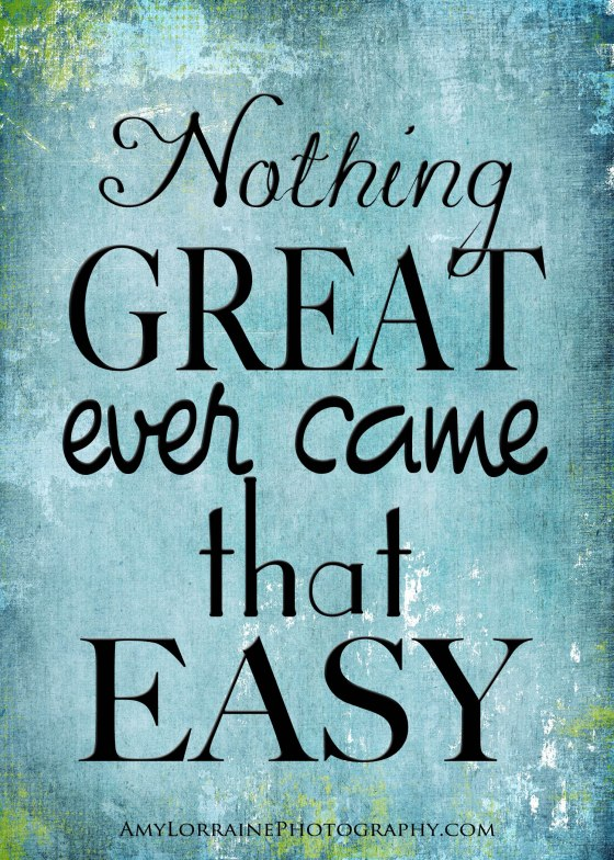 Nothing Great Ever Came Easy | AmyLorrainePhotography.com