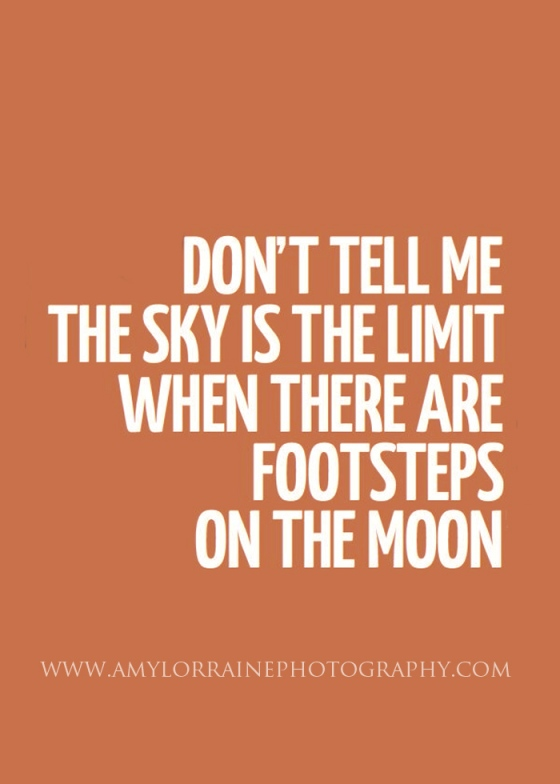 Don't tell me the sky is the limit when there are footsteps on the moon  | www.amylorrainephotography.com