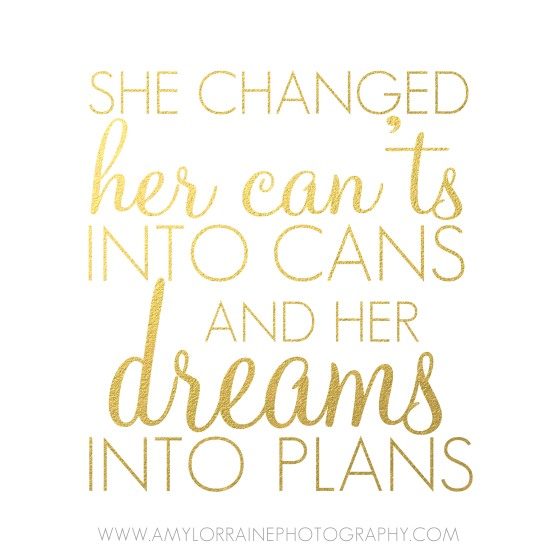 She changed her can'ts into cans and her dreams into plans | Free download| www.amylorraineblog.com